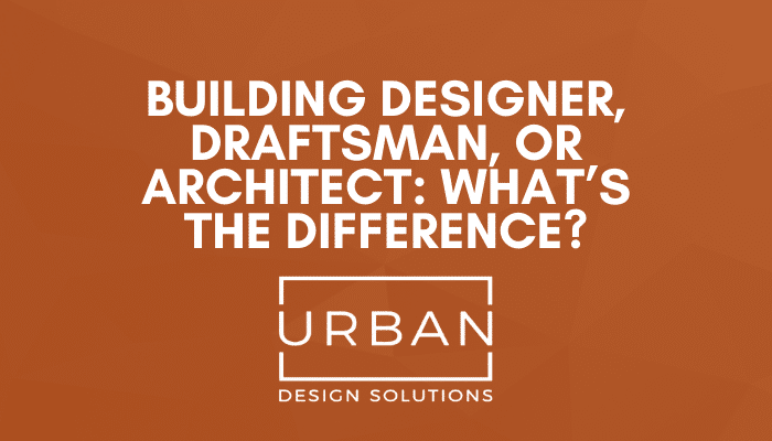 Building Designer, Draftsman, or Architect: What's the Difference?